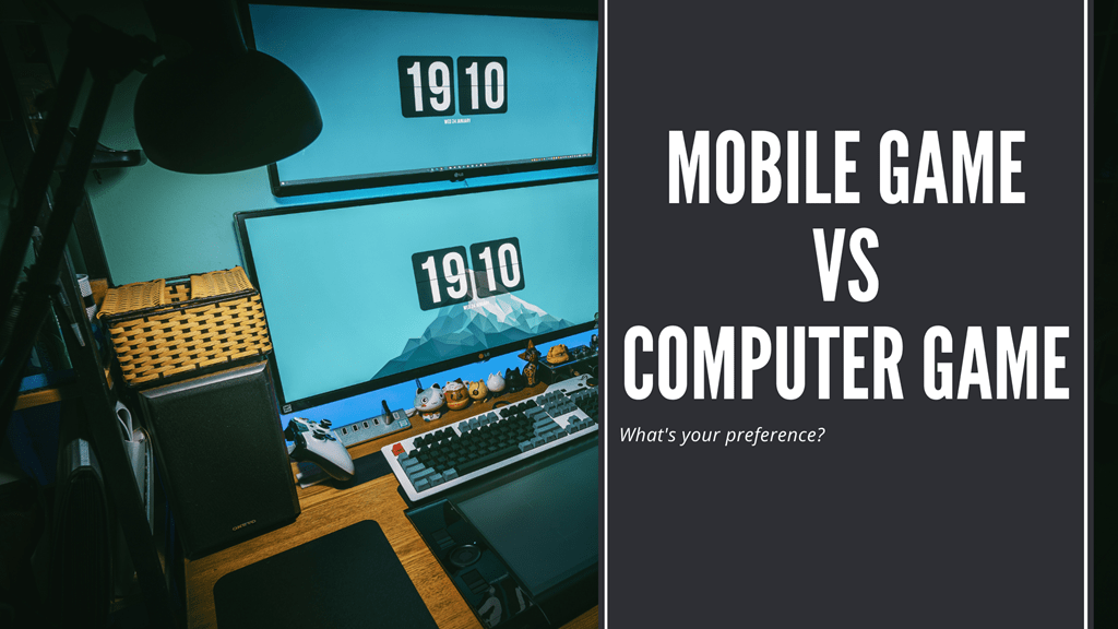 Mobile Game Vs Computer Game; What's your preference