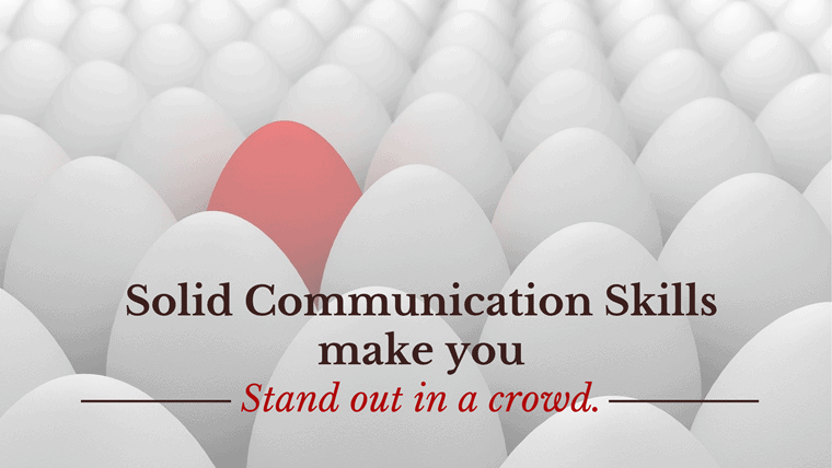 Good communication skills make you stand out in a crowd